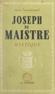 Emile Dermenghem - Joseph de Maistre mystique - Ses rapports avec le martinisme, l'illuminisme et la franc-maçonnerie, l'influence des doctrines mystiques et occultes sur sa pensée religieuse.