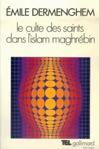 Emile Dermenghem - Le culte des saints dans l'islam maghrébin.