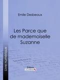Emile Desbeaux et  Ligaran - Les Parce que de mademoiselle Suzanne.