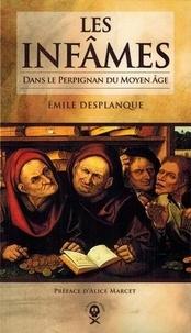 Emile Desplanque - Les infâmes - Dans le Perpignan du Moyen Age.