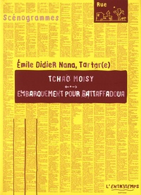 Emile Didier Nana et  Tartar(e) - Embarquement pour Battaffadoua - Suivi de Tchao Moisy.