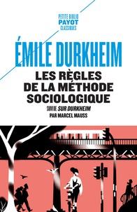 Emile Durkheim - Les règles de la méthode sociologique - Suivi de Sur Durkheim.