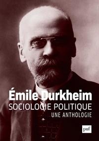 Emile Durkheim - Sociologie politique - Une anthologie.