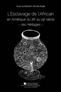 Emile Eadie - L'Esclavage de l'Africain en Amérique du 16e au 19e siècle - Les Héritages.