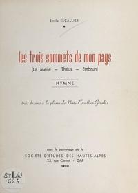 Emile Escallier et Nerte Escallier-Gérakis - Les trois sommets de mon pays - La Meije, Théus, Embrun.