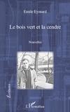 Emile Eymard - Le bois vert et la cendre.