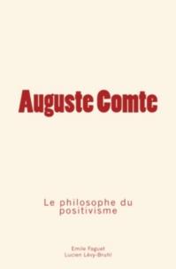 Emile Faguet et Lucien Lévy-Bruhl - Auguste Comte - Le philosophe du positivisme.