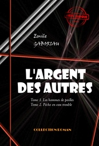 Emile Gaboriau - L'Argent des autres - T1. Les hommes de pailles & T2. Pêche en eau trouble - édition intégrale.