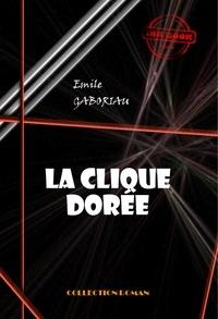 Emile Gaboriau - La clique dorée - édition intégrale.