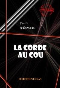 Emile Gaboriau - La corde au cou - édition intégrale.