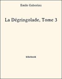 Emile Gaboriau - La Dégringolade, Tome 3.