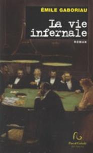 Emile Gaboriau - La vie infernale.