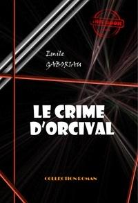 Emile Gaboriau - Le crime d'Orcival - édition intégrale.