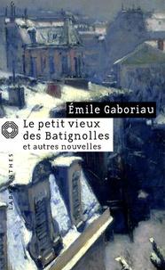 Emile Gaboriau - Le petit vieux des Batignolles - Suivi de Mariages d'aventure.