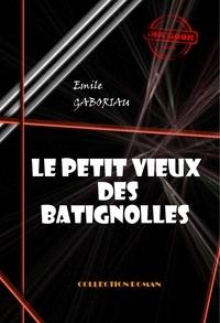 Emile Gaboriau - Le petit vieux des Batignolles - édition intégrale.