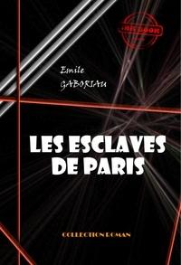 Emile Gaboriau - Les esclaves de Paris (Tome I & II) - édition intégrale & entièrement illustrée.