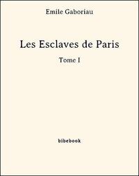 Emile Gaboriau - Les Esclaves de Paris - Tome I.