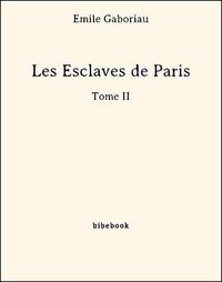 Emile Gaboriau - Les Esclaves de Paris - Tome II.