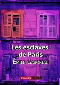 Emile Gaboriau - Les esclaves de Paris.