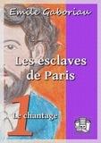 Emile Gaboriau - Les esclaves de Paris - Tome I - Le chantage.