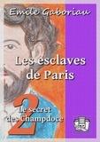 Emile Gaboriau - Les esclaves de Paris - Tome II - Le secret des Champdoce.