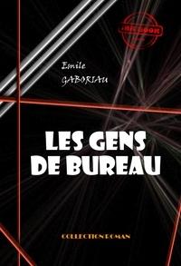 Emile Gaboriau - Les gens de bureau - édition intégrale.