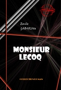 Emile Gaboriau - Monsieur Lecoq - édition intégrale.