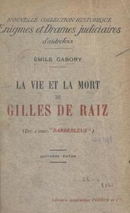 Emile Gabory - La vie et la mort de Gilles de Raiz - Dit à tort Barbebleue.