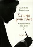 Emile Galle et Roger Marx - Lettres pour l'Art - Correspondance 1882-1904.