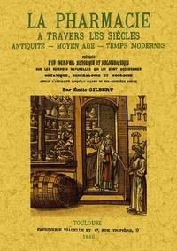 Emile Gilbert - La pharmacie à travers les siècles - Antiquité, Moyen Age, Temps modernes.