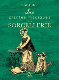 Emile Gilbert - Les plantes magiques et la sorcellerie.