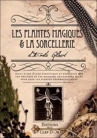 Emile Gilbert - Les plantes magiques & la sorcellerie - Suivi d'une Etude synoptique et succinte sur les philtres et les boissons enchantées ayant pour base les plantes pharmaceutiques.