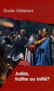 Emile Gillabert - Judas - traître ou initié ?.