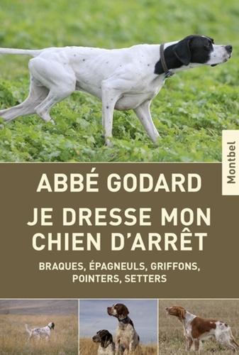 Emile Godard - Je dresse mon chien d'arrêt - Traité pratique de dressage.