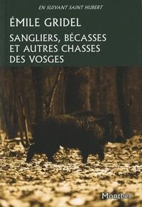 Emile Gridel - Sangliers, bécasses et autres chasses des Vosges.