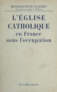 Emile Guerry - L'Église catholique en France sous l'Occupation.