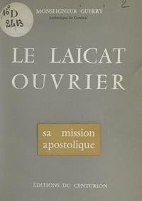 Emile Guerry - Le laïcat ouvrier - Sa mission apostolique.