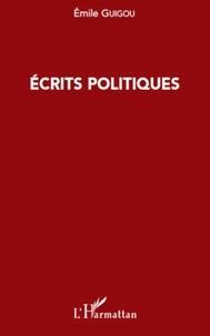 Emile Guigou - Ecrits politiques.