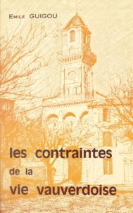 Emile Guigou - Les contraintes de la vie vauverdoise - Histoire politique, religieuse et économique de Vauvert. 1789-1975.