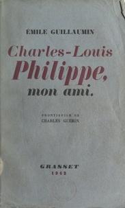 Emile Guillaumin et Daniel Halévy - Mon compatriote, Charles-Louis Philippe.