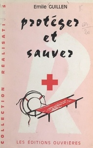 Emile Guillen et André Delapierre - Protéger et sauver.