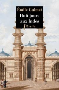 Emile Guimet - Huit jours aux Indes.