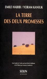 Emile Habibi et Yoram Kaniuk - La terre des deux promesses.