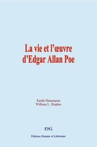 Emile Hennequin et William L. Hughes - La vie et l'œuvre d'Edgar Allan Poe.