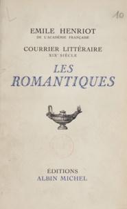 Emile Henriot - Courrier littéraire... - Les romantiques : XIXe siècle.