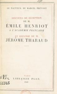 Emile Henriot et Jérôme Tharaud - Le fauteuil de Marcel Prévost - Discours de réception de M. Émile Henriot à l'Académie française et réponse de M. Jérôme Tharaud.