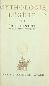 Emile Henriot - Mythologie légère.