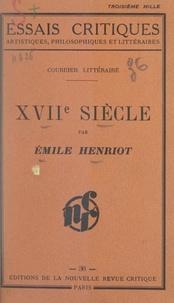 Emile Henriot - XVIIe siècle, courrier littéraire.