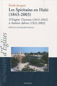 Emile Jacquot - Les spiritains en Haïti - D'Eugène Tisserant (1814-1845) à Antoine Adrien (1922-2003).