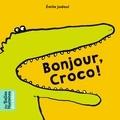 Emile Jadoul - Bonjour, Croco ! - Les belles histoires des bébés.